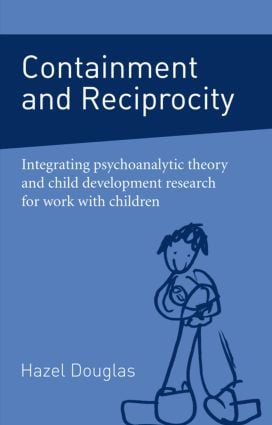Containment and Reciprocity: Integrating Psychoanalytic Theory and Child Development Research for Work with Children, 1st Edition (e-Book) book cover