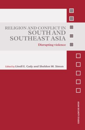 Religion and Conflict in South and Southeast Asia: Disrupting Violence, 1st Edition (Hardback) book cover