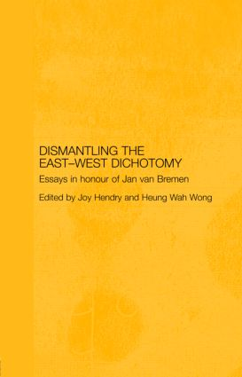 Dismantling the East-West Dichotomy: Essays in Honour of Jan van Bremen book cover