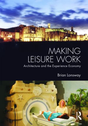 Making Leisure Work: Architecture and the Experience Economy book cover