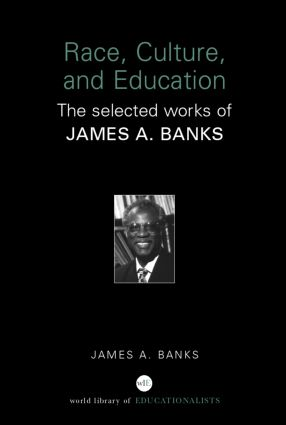 Race, Culture, and Education: The Selected Works of James A. Banks, 1st Edition (Paperback) book cover