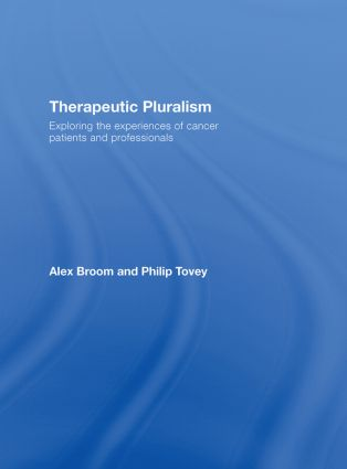 Therapeutic Pluralism: Exploring the Experiences of Cancer Patients and Professionals, 1st Edition (Hardback) book cover