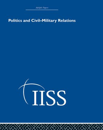 Politics and Civil Military Relations (Hardback) book cover
