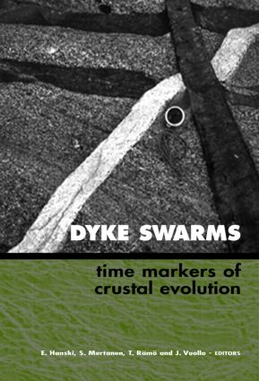 Dyke Swarms - Time Markers of Crustal Evolution: Selected Papers of the Fifth International Dyke Conference in Finland, Rovaniemi, Finland, 31 July- 3 Aug 2005 & Fourth International Dyke Conference, Kwazulu-Natal, South Africa 26-29 June 2001, 1st Edition (Hardback) book cover