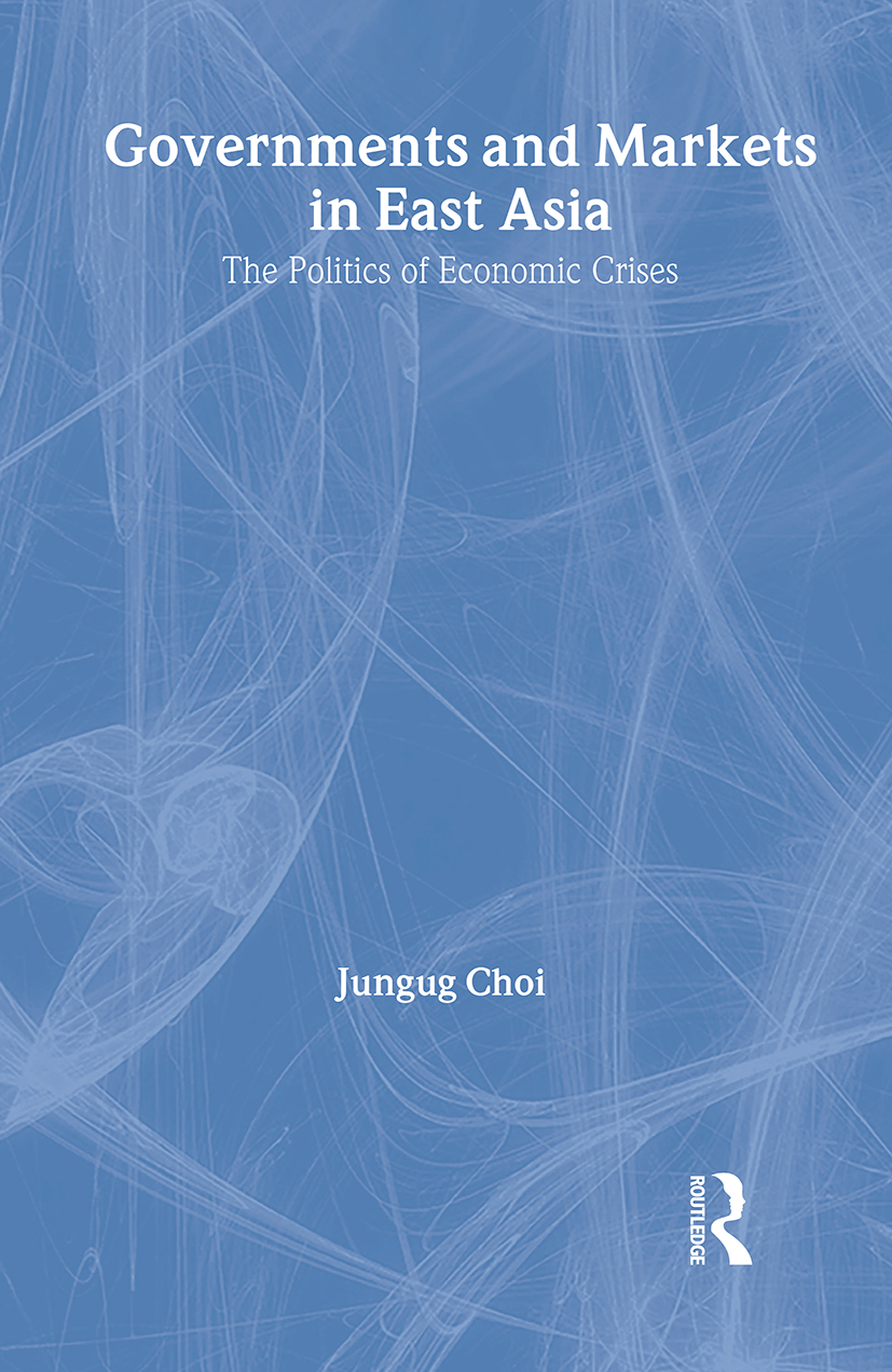 Governments and Markets in East Asia: The Politics of Economic Crises (Hardback) book cover