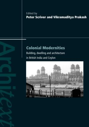 Colonial Modernities: Building, Dwelling and Architecture in British India and Ceylon book cover