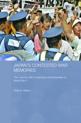 Japan's Contested War Memories: The 'Memory Rifts' in Historical Consciousness of World War II, 1st Edition (Hardback) book cover