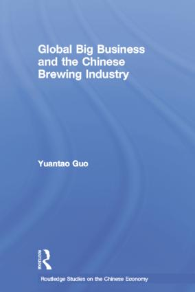 Global Big Business and the Chinese Brewing Industry: 1st Edition (Hardback) book cover