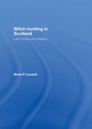 Witch-Hunting in Scotland: Law, Politics and Religion book cover