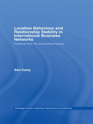 Location Behaviour and Relationship Stability in International Business Networks: Evidence from the Automotive Industry, 1st Edition (Hardback) book cover