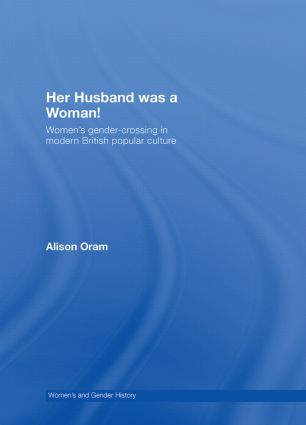 Her Husband was a Woman!: Women's Gender-Crossing in Modern British Popular Culture book cover