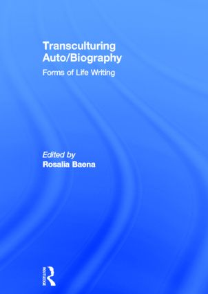 Transculturing Auto/Biography: Forms of Life Writing, 1st Edition (Hardback) book cover