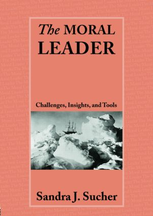 The Moral Leader: Challenges, Tools and Insights, 1st Edition (Paperback) book cover