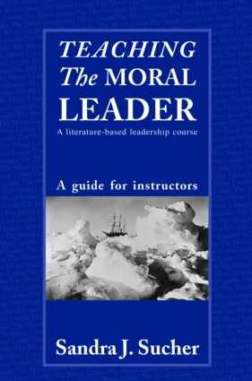 Teaching The Moral Leader: A Literature-based Leadership Course: A Guide for Instructors, 1st Edition (Paperback) book cover