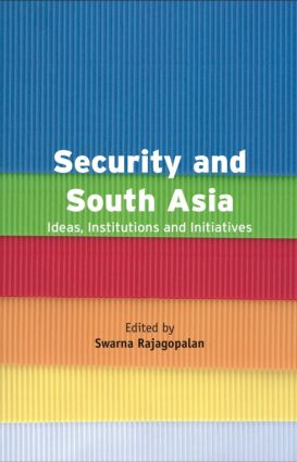 Security and South Asia: Ideas, Institutions and Initiatives, 1st Edition (Hardback) book cover