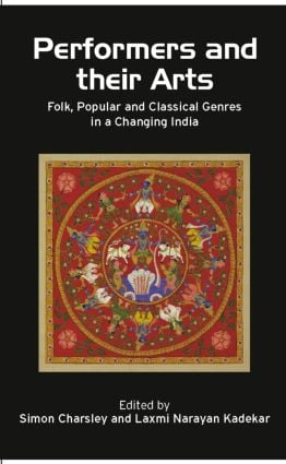 Performers and Their Arts: Folk, Popular and Classical Genres in a Changing India, 1st Edition (Hardback) book cover