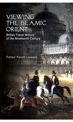 Viewing the Islamic Orient: British Travel Writers of the Nineteenth Century book cover