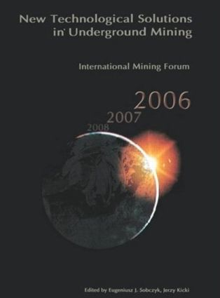 International Mining Forum 2006, New Technological Solutions in Underground Mining: Proceedings of the 7th International Mining Forum, Cracow - Szczyrk - Wieliczka, Poland, February 2006, 1st Edition (Hardback) book cover