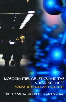 Biosocialities, Genetics and the Social Sciences: Making Biologies and Identities (Paperback) book cover