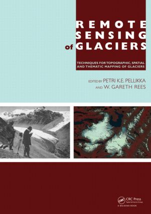 Remote Sensing of Glaciers: Techniques for Topographic, Spatial and Thematic Mapping of Glaciers, 1st Edition (Paperback) book cover