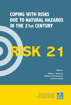 RISK21 - Coping with Risks due to Natural Hazards in the 21st Century: Proceedings of the RISK21 Workshop, Monte Verità, Ascona, Switzerland, 28 November - 3 December 2004, 1st Edition (Hardback) book cover