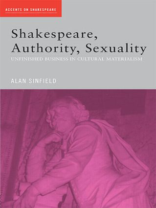 Shakespeare, Authority, Sexuality: Unfinished Business in Cultural Materialism (Paperback) book cover