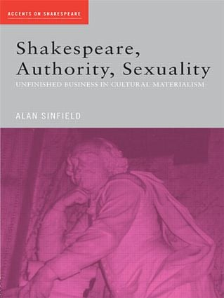 Shakespeare, Authority, Sexuality: Unfinished Business in Cultural Materialism book cover