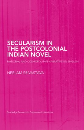 Secularism in the Postcolonial Indian Novel: National and Cosmopolitan Narratives in English (Hardback) book cover
