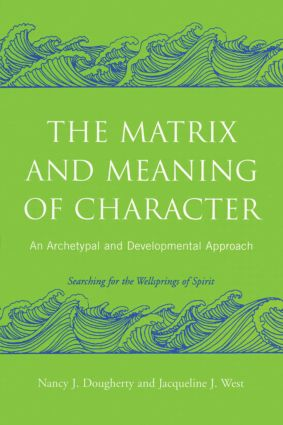 The Matrix and Meaning of Character: An Archetypal and Developmental Approach, 1st Edition (Paperback) book cover