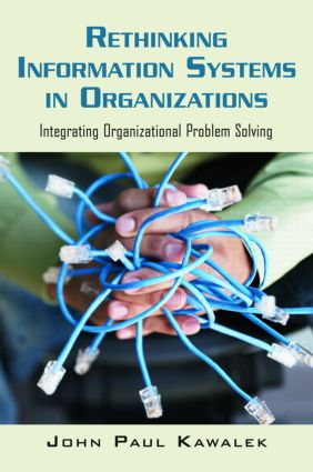 Rethinking Information Systems in Organizations: Integrating Organizational Problem Solving, 1st Edition (Paperback) book cover