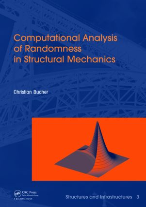 Computational Analysis of Randomness in Structural Mechanics: Structures and Infrastructures Book Series, Vol. 3 book cover