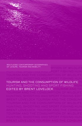 Tourism and the Consumption of Wildlife: Hunting, Shooting and Sport Fishing (Hardback) book cover