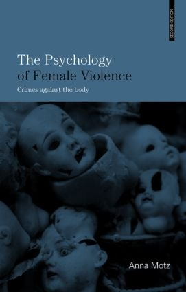 The Psychology of Female Violence: Crimes Against the Body, 2nd Edition (Paperback) book cover