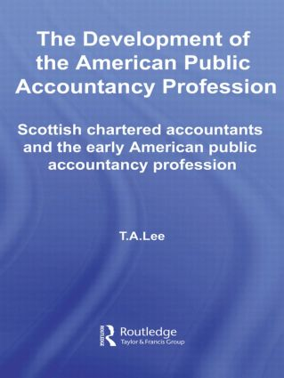 The Development of the American Public Accounting Profession: Scottish Chartered Accountants and the Early American Public Accountancy Profession (Hardback) book cover