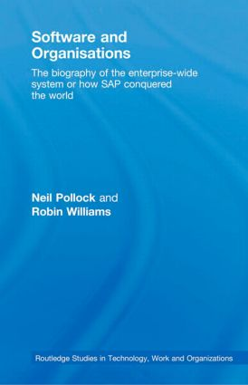 Software and Organisations: The Biography of the Enterprise-Wide System or How SAP Conquered the World, 1st Edition (Hardback) book cover