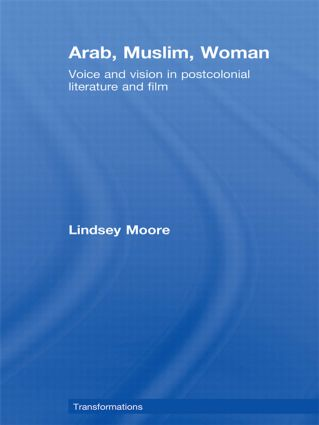 Arab, Muslim, Woman: Voice and Vision in Postcolonial Literature and Film (Hardback) book cover