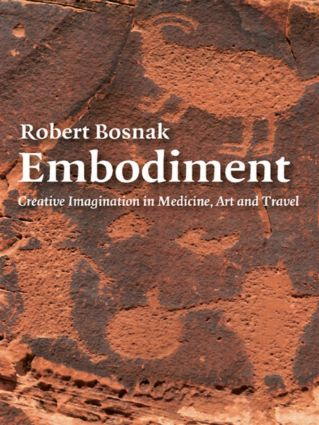 Embodiment: Creative Imagination in Medicine, Art and Travel, 1st Edition (Paperback) book cover