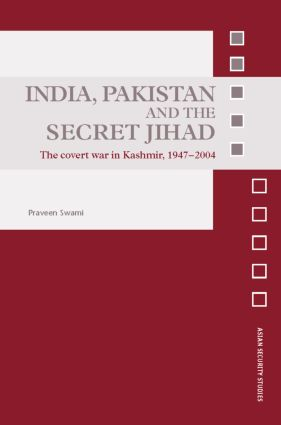 India, Pakistan and the Secret Jihad: The Covert War in Kashmir, 1947-2004 (Hardback) book cover