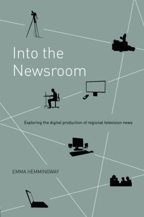 Into the Newsroom: Exploring the Digital Production of Regional Television News (Paperback) book cover