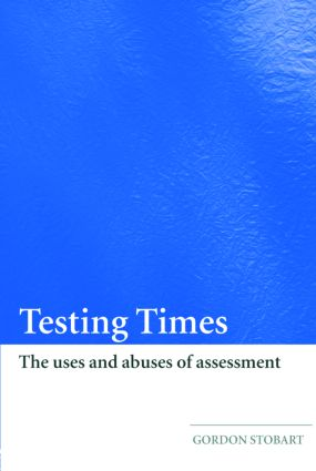 Testing Times: The Uses and Abuses of Assessment, 1st Edition (Paperback) book cover