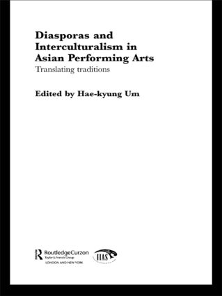 Diasporas and Interculturalism in Asian Performing Arts: Translating Traditions, 1st Edition (Paperback) book cover