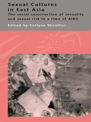 Sexual Cultures in East Asia: The Social Construction of Sexuality and Sexual Risk in a Time of AIDS (Paperback) book cover
