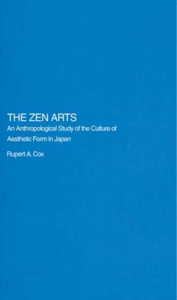 The Zen Arts: An Anthropological Study of the Culture of Aesthetic Form in Japan (e-Book) book cover