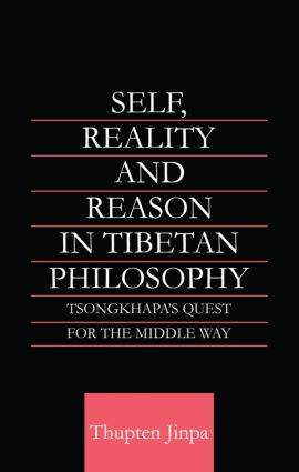 Self, Reality and Reason in Tibetan Philosophy: Tsongkhapa's Quest for the Middle Way, 1st Edition (Paperback) book cover