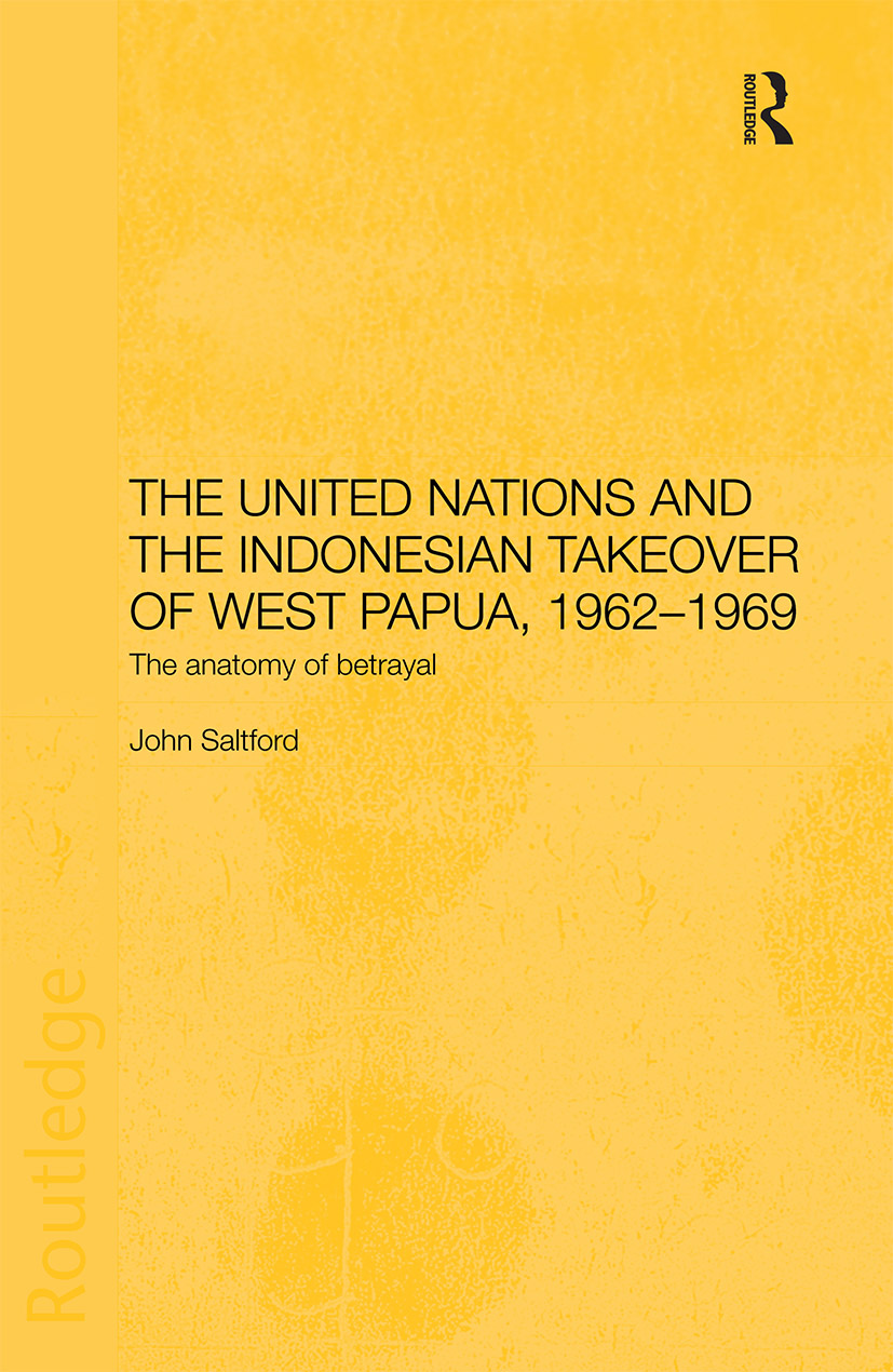The United Nations and the Indonesian Takeover of West Papua, 1962-1969: The Anatomy of Betrayal, 1st Edition (Paperback) book cover