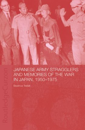Japanese Army Stragglers and Memories of the War in Japan, 1950-75: 1st Edition (Paperback) book cover