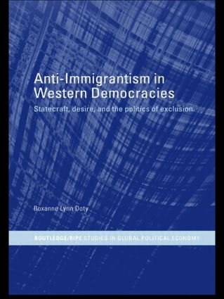 Anti-Immigrantism in Western Democracies: Statecraft, Desire and the Politics of Exclusion (Paperback) book cover