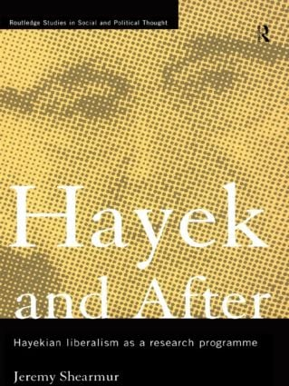 Hayek and After: Hayekian Liberalism as a Research Programme (Hardback) book cover