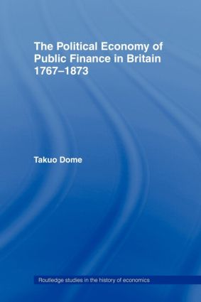 Political Economy of Public Finance in Britain, 1767-1873: 1st Edition (Paperback) book cover