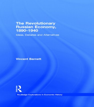 The Revolutionary Russian Economy, 1890-1940: Ideas, Debates and Alternatives, 1st Edition (Paperback) book cover